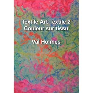 Textile Art Textile 2 : Couleur sur tissu - Livre de Val Holmes