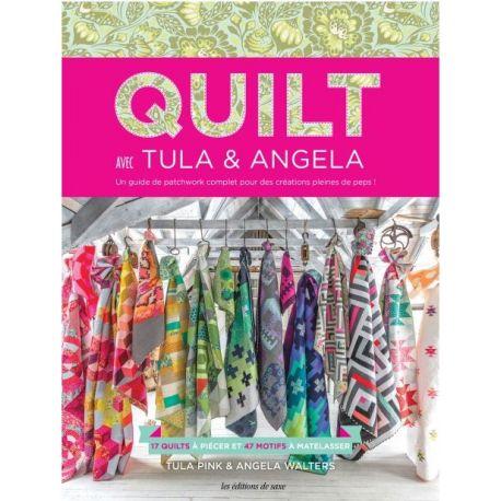 Quilt avec Tula & Angela - Tula Pink et Angela Walters (version française)