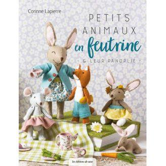 Petits animaux en feutrine et leur panoplie - Corinne Lapierre
