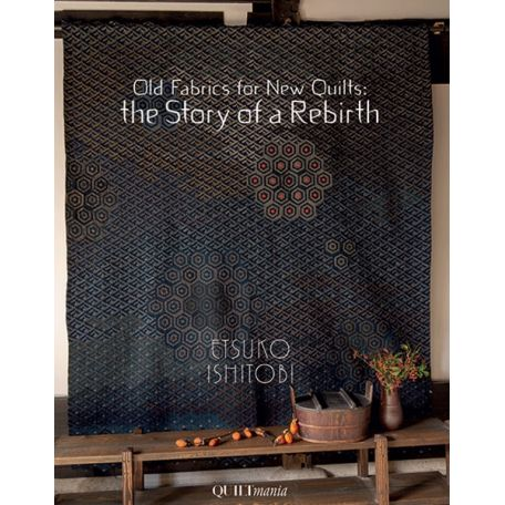 Old Fabrics for New Quilts : The Story of a Birth de Etsoko Ishitobi